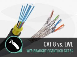 CAT 8 vs LWL Kabel