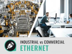 Industrial Ethernet vs. Commercial Ethernet